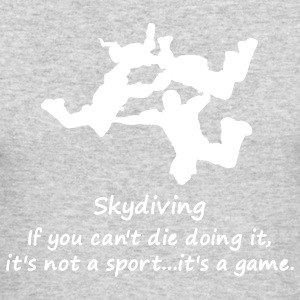 Skydiving If You Can't Die Doing It, It's Not A Sport...It's A Game. - Men's Long Sleeve T-Shirt by Next Level