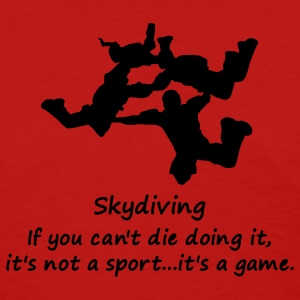 Skydiving If You Can't Die Doing It, It's Not A Sport...It's A Game. - Women's T-Shirt