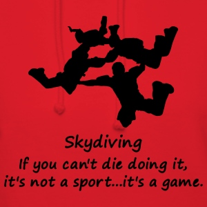 Skydiving If You Can't Die Doing It, It's Not A Sport...It's A Game. - Women's Hoodie