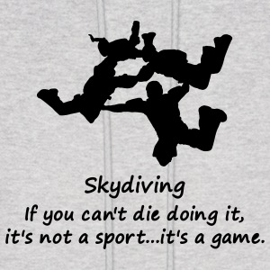 Skydiving If You Can't Die Doing It, It's Not A Sport...It's A Game. - Men's Hoodie