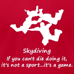 Skydiving If You Can't Die Doing It, It's Not A Sport...It's A Game. - Men's T-Shirt by American Apparel