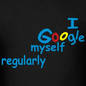 I Google Myself Regularly Tee - Men's T-Shirt