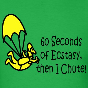 60 Seconds Of Ecstasy, Then I Chute! - Men's T-Shirt
