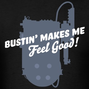 Bustin Makes Me Feel Good! - Men's T-Shirt
