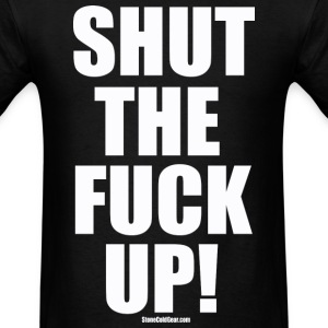 shut_the_fuck_up_ T-Shirts - Men's T-Shirt