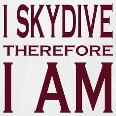 I Skydive Therefore I Am T-Shirts