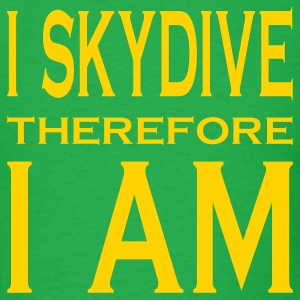 I Skydive Therefore I Am T-Shirts - Men's T-Shirt