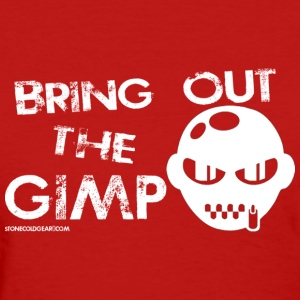 Bring Out The Gimp  - Women's T-Shirt