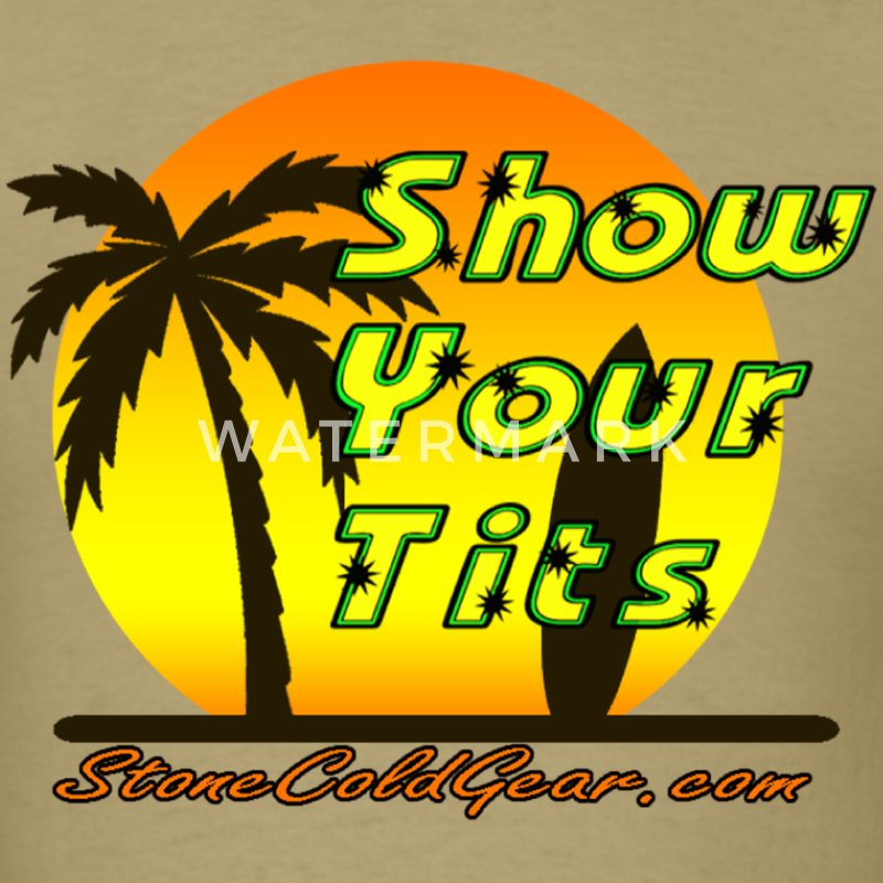 Show Your Tits - Men's T-Shirt