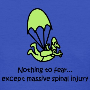 Nothing To Fear Except Massive Spinal Injury Women's T-Shirts - Women's T-Shirt