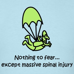 Nothing To Fear Except Massive Spinal Injury T-Shirts - Men's T-Shirt