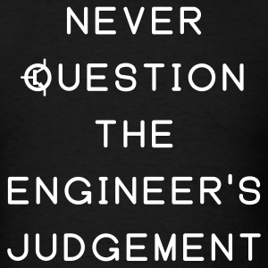 Never Question the Engineer's Judgement - Men's T-Shirt