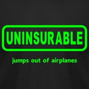 Uninsurable Jumps Out Of Airplanes - Men's T-Shirt by American Apparel