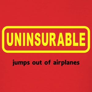 Uninsurable Jumps Out Of Airplanes - Men's T-Shirt