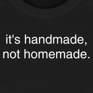 Design ~ it's handmade, not homemade.