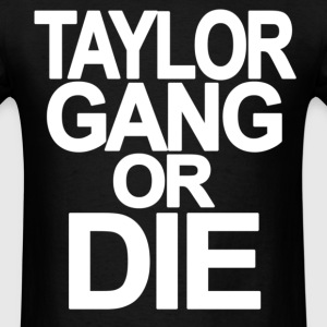 Taylot Gang Or Die T-Shirts - stayflyclothing.com - Men's T-Shirt