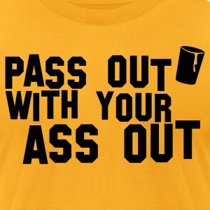 pass out with your ass out NSFW T-Shirts - Men's T-Shirt by American Apparel