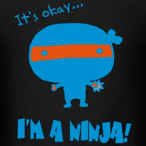 Its Okay, Im A Ninja Tee - Men's T-Shirt