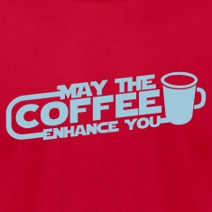 MAY THE COFFEE ENHANCE YOU T-Shirts