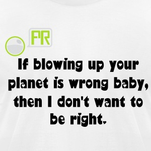 Don't Wanna Be Right - Men's T-Shirt by American Apparel