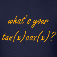 Design ~ What's your tan(x) cos(x)?