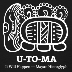 U-To-Ma, It Will Happen — Mayan Hieroglyph - Women's T-Shirt