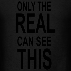 Only The Real Can See This Tee - Men's T-Shirt