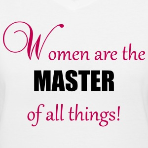 Women are Masters - Women's V-Neck T-Shirt