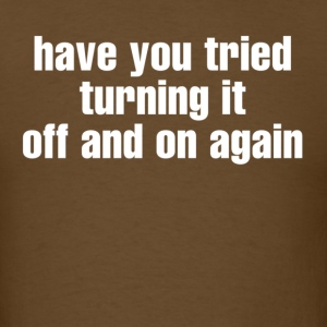 have you tried turning it off an on again T-Shirts - Men's T-Shirt