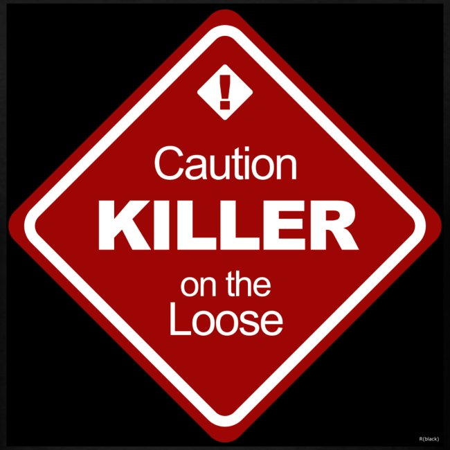Caution Killer on the Loose
