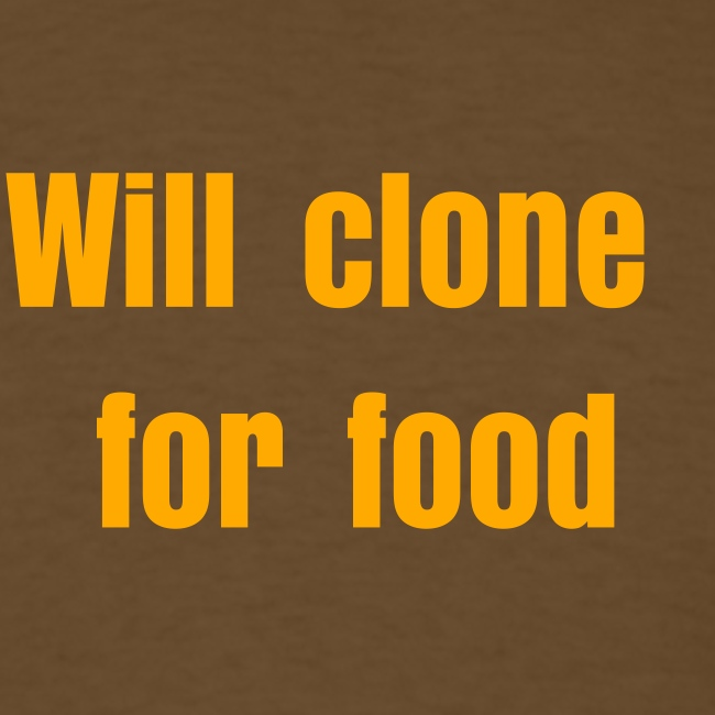 Will clone for food