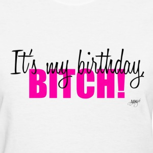 It's my birthday, BITCH! - Women's T-Shirt