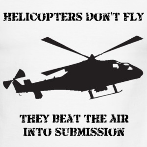 Helicopter Don't Fly...They Beat The Air Into Submission! - Men's Ringer T-Shirt
