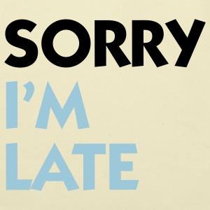Sorry I'm Late (2c) Bags  - Eco-Friendly Cotton Tote