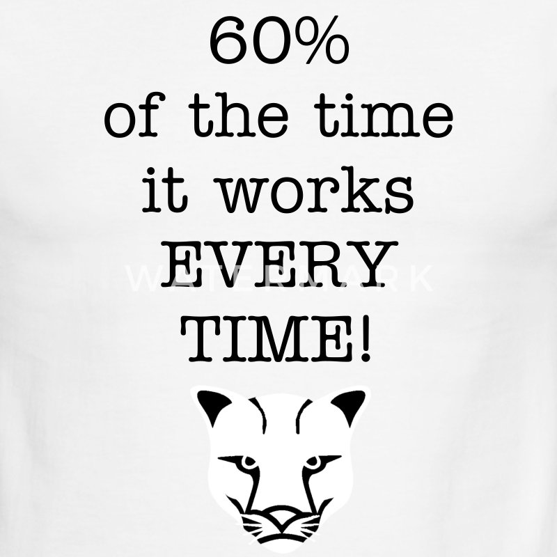 60% of the time it works every time - Men's Ringer T-Shirt
