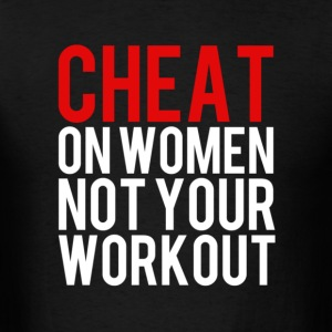 Cheat on Women, not your workout shirt T-Shirts - Men's T-Shirt