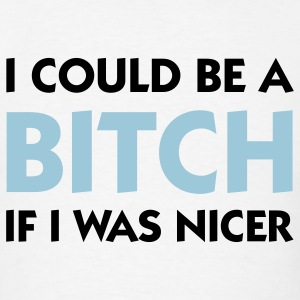 I could be a Bitch if I was nicer (2c) T-Shirts - Men's T-Shirt
