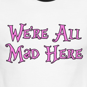 We're All Mad Here Alice in Wonderland T-Shirts - Men's Ringer T-Shirt