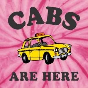 Cabs Are Here T-Shirts - Unisex Tie Dye T-Shirt