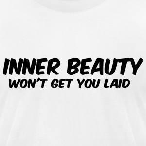 Inner Beauty Won't Get You Laid T-Shirts - Men's T-Shirt by American Apparel