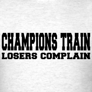 Champions Train Losers Complain T-Shirts - Men's T-Shirt