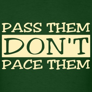 Pass Them Don't Pace Them T-Shirts - Men's T-Shirt