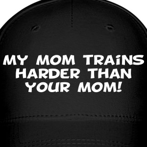 My Mom Trains Harder Than Your Mom Caps - Baseball Cap