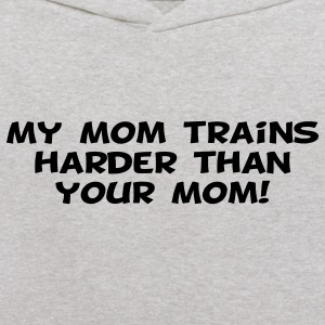 My Mom Trains Harder Than Your Mom Sweatshirts - Kids' Hoodie