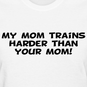 My Mom Trains Harder Than Your Mom Women's T-Shirts - Women's T-Shirt