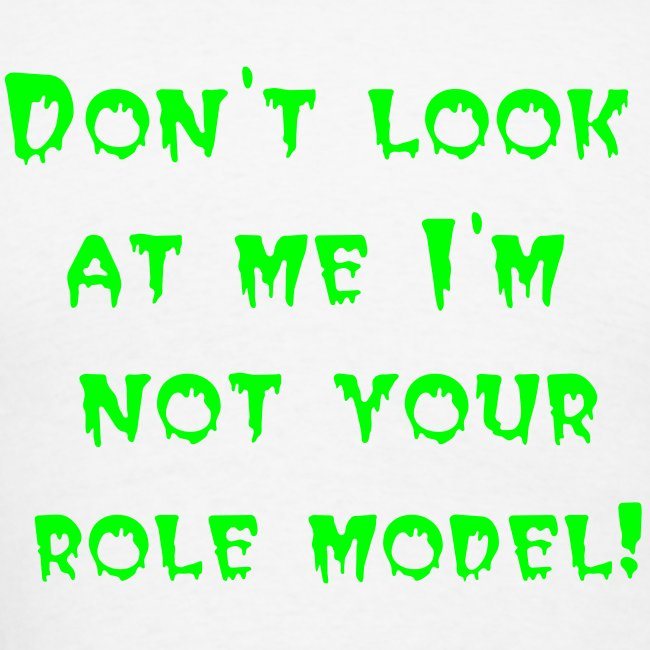 """On back """"DON""""T LOOK AT ME I""""M NOT YOUR ROLE MODEL"""""""
