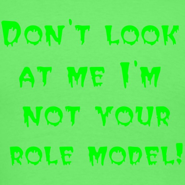 "On back ""DON""T LOOK AT ME I""M NOT YOUR ROLE MODEL"""