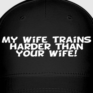 My Wife Trains Harder Than Your Wife Caps - Baseball Cap
