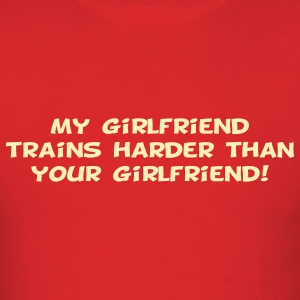 My Girlfriend Trains Harder T-Shirts - Men's T-Shirt