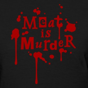 MEAT IS MURDER! Women Black - Women's T-Shirt
